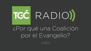Coalición Radio  - ¿Por qué una coalición por el evangelio?