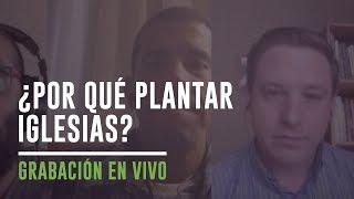 ¿Por qué plantar iglesias? - Coalición Radio 027