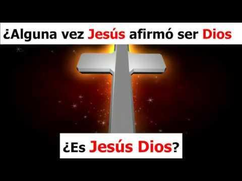 ?Es Jesús Dios? /¿Alguna vez Jesús afirmo ser Dios?