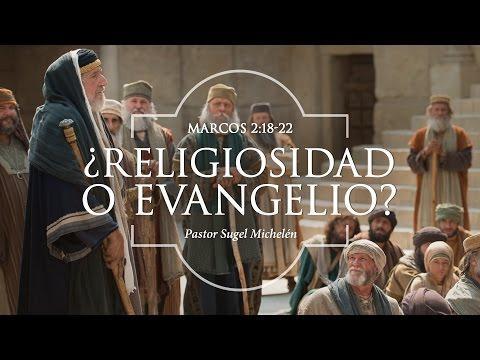 Sugel Michelén- ¿Religiosidad O Evangelio? Marcos 2: 18-22
