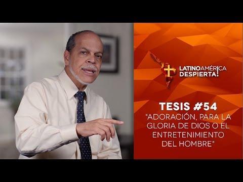 Miguel Núñez - Tesis #54  - Adoración, para la gloria de Dios o el entretenimiento del hombre