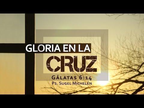 """Sugel Michelén -  """"Gloria en la cruz"""" Gálatas 6:14"""