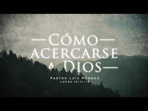 Pastor Luis Méndez - Cómo acercarse a Dios