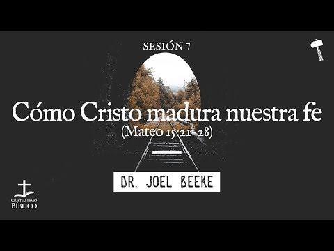 Joel Beeke /  Cómo Cristo madura nuestra fe / Mateo 15:21-28