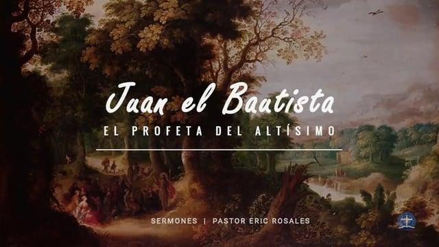 Pastor Eric Rosales - El propósito de Juan el Bautista