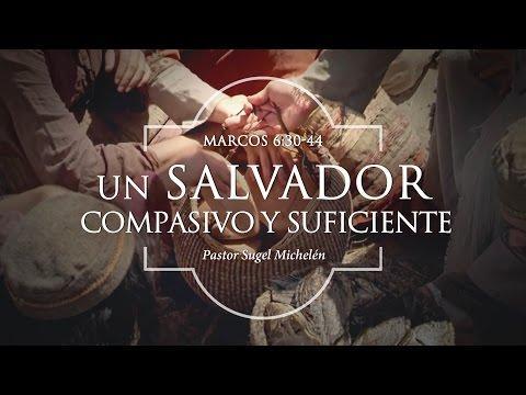 """Sugel Michelén - """"Un Salvador compasivo y suficiente"""" Marcos 6:30-44"""