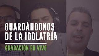 Guardándonos de la idolatría -Coalición Radio