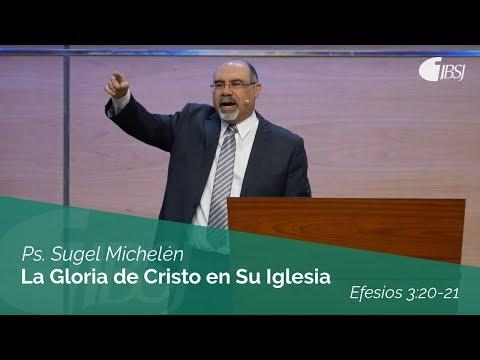 Sugel Michelén - La Gloria de Cristo en Su Iglesia Efesios 3:20-21