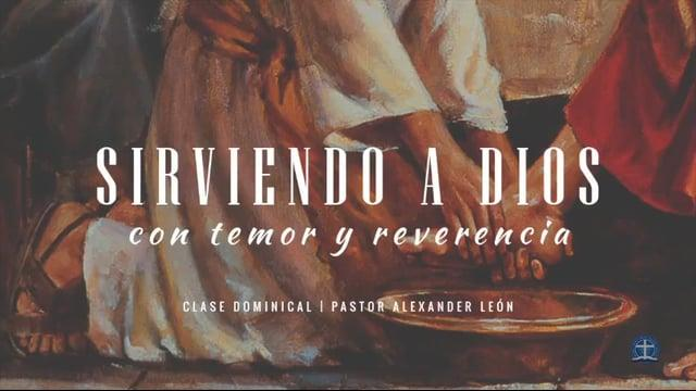 Pastor Alexander León / Sirviendo a Dios con Temor y Reverencia: Clase VIII.