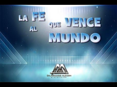 Armando Alducin - LA FE QUE VENCE AL MUNDO NO 1