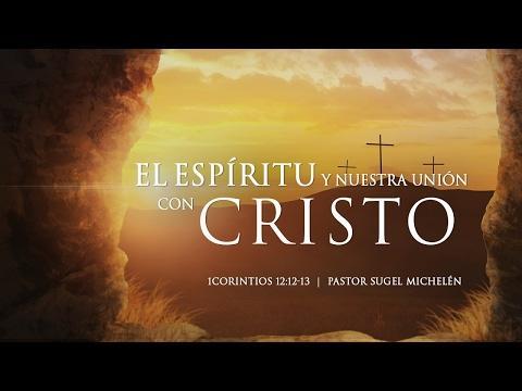 """Sugel Michelén - """"El Espíritu y nuestra unión con Cristo"""" 1 Cor. 12:12-13"""