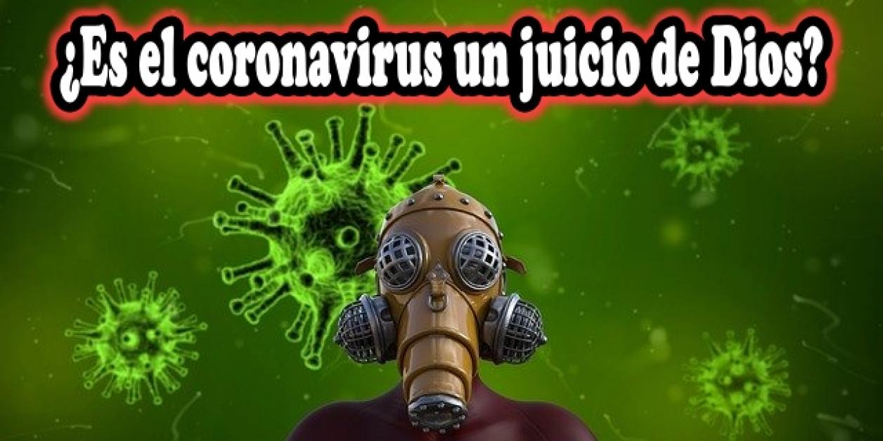 ¿Es el coronavirus un juicio de Dios?