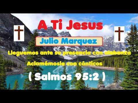 A Ti Jesus - Julio Marquez (Alabanza)