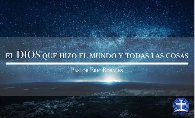 Pastor Eric Rosales - El Dios que hizo el mundo y todas las cosas: Clase I.