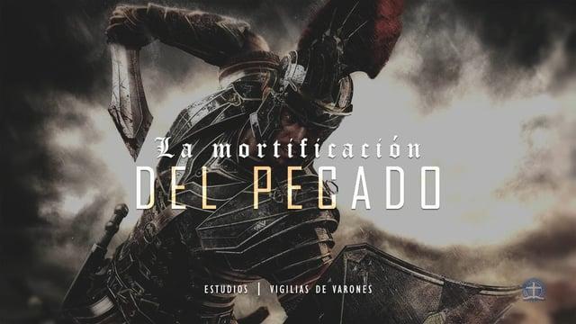 Pastor Eduardo Flores - Mortificacion del Pecado: Clase 6