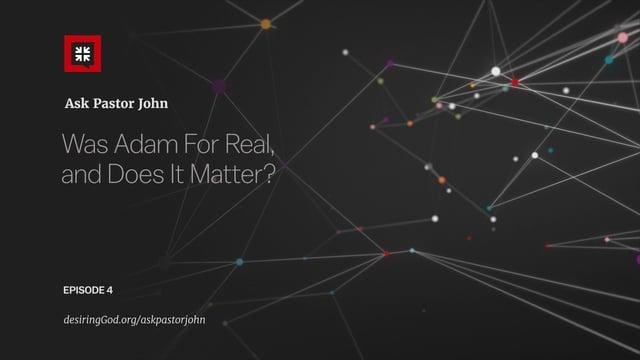 Pastor John Piper - Was Adam For Real, and Does It Matter?
