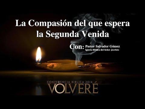 """Pastor Salvador Goméz Dickson - Sesion - 2 """"La Compasion del que espera la segunda venida"""""""