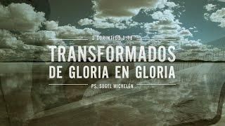 "Sugel Michelén - ""Transformados de gloria en gloria"" 2 Corintios 3:18"