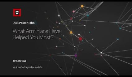 John Piper - What Arminians Have Helped You Most?