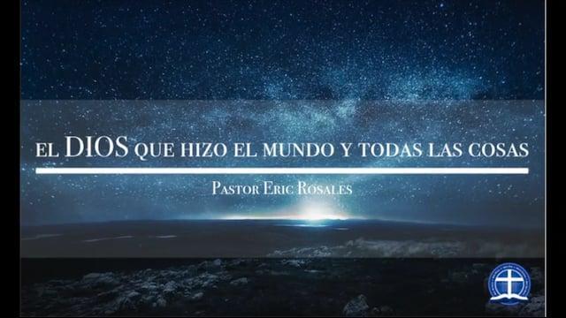 Eric Rosales - El Dios que hizo el mundo y todas las cosas: Clase 6.