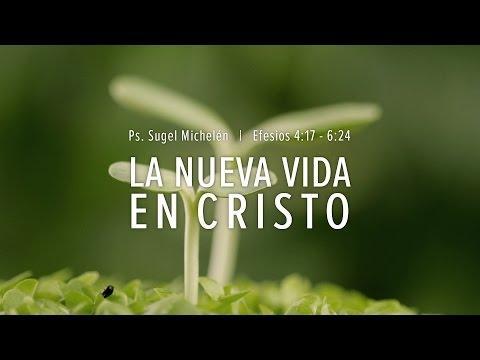 """Sugel Michelén -  """"La nueva vida en Cristo"""" Efesios 4:17 - 6:24"""