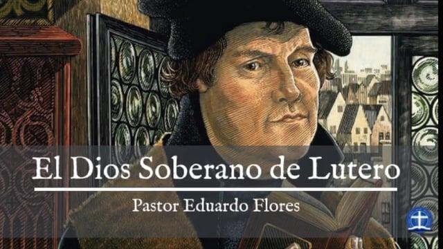 Pastor Eduardo Flores - Conferencia: El Dios Soberano de Lutero.