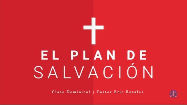 Pastor Eric Rosales - El Plan de Salvación: Clase VII.