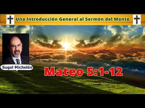 Una Introducción General al Sermón del Monte - Mateo 5 :1-12 -Sugel Michelén