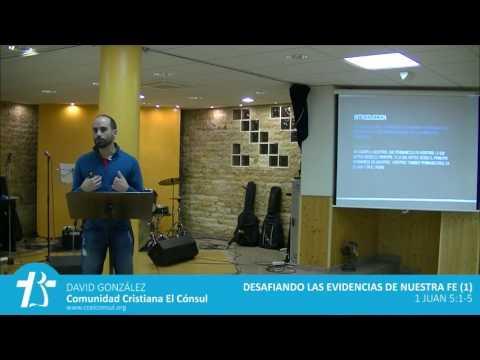 David González - Desafiando las evidencias de nuestra fe -1 - 1 Juan 5:1-5