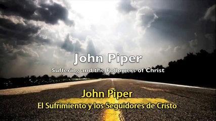 El sufrimiento y los seguidores de Cristo - John Piper en Español