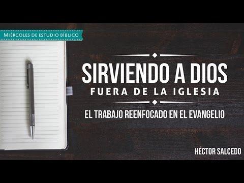 """Curso: Héctor Salcedo -""""Sirviendo a Dios fuera de la iglesia"""" -El trabajo reenfocado en el evangelio"""