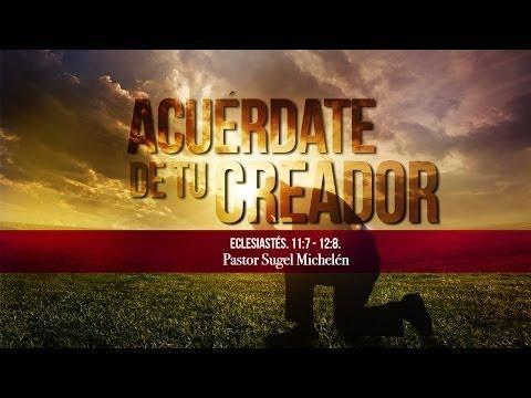 """Sugel Michelén - """"Acuérdate de tu creador"""" Eclesiastés 11:7-12:8"""