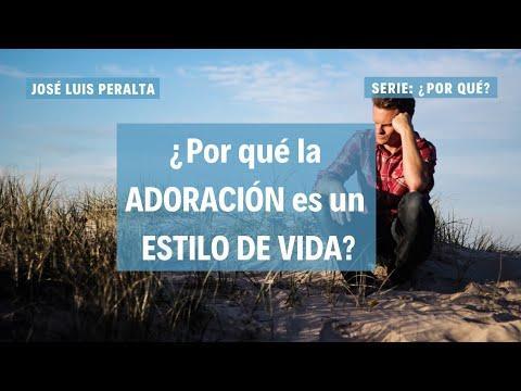 José Luis Peralta - ¿Por qué la adoración es un estilo de vida?