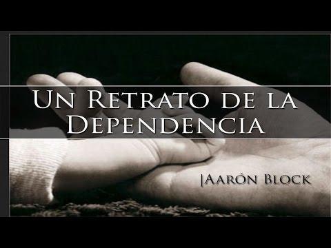 Aarón Block - Un Retrato De La Dependencia