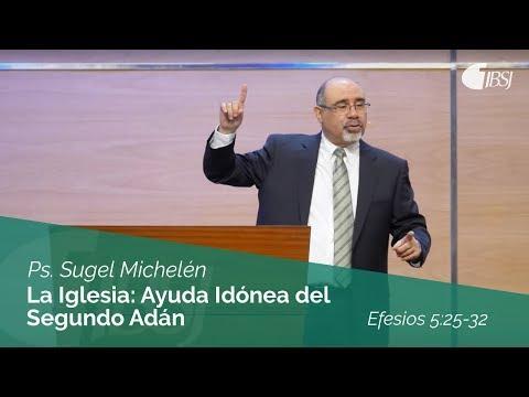 """Sugel Michelén - """"La Iglesia: Ayuda Idónea del Segundo Adán"""" Efesios 5:25-32"""