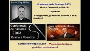 Evangelismo ¿Centrado en Dios o centrado en el hombre? - Clay Miller