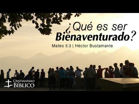 Héctor Bustamante - ¿Qué Es Ser Bienaventurado?