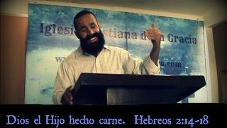 Joe Martinez  - Dios el Hijo hecho carne   - Hebreos 2:14-18