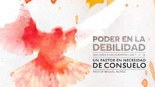 Miguel Núñez - Un Pastor en Necesidad de Consolación