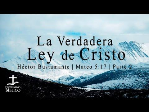 Hector Bustamante - La Verdadera Ley De Cristo (Parte 2)