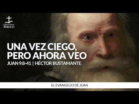 Héctor Bustamante - Una vez ciego, pero ahora veo (Juan 9:8-41 )