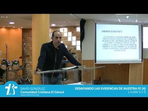 David González - Desafiando las evidencias de nuestra fe -4- 1 Juan 5:1-5 (4,5)