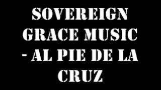 Al pie de la Cruz - Sovereign Grace