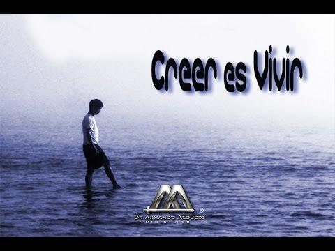 CREER ES VIVIR - Armando Alducin