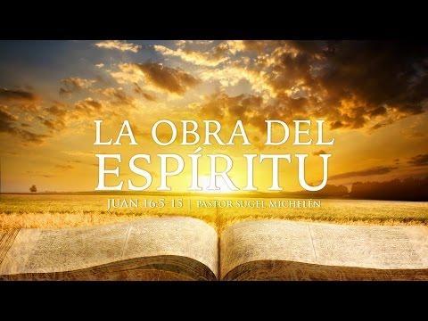 """Sugel Michelén - La Obra del Espíritu Santo"""" Juan 16:5-15"""