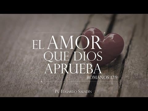 """Eduardo Saladín -""""El amor que Dios aprueba"""" Romanos 12:9"""