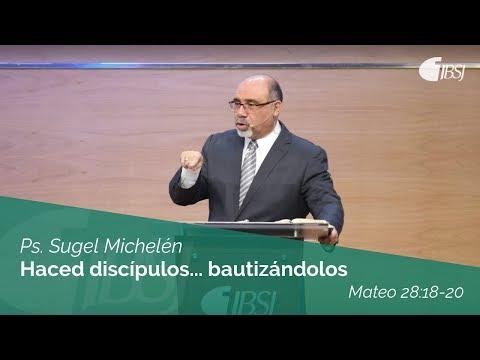 Ps. Sugel Michelén - Haced discípulos... bautizándolos | Mateo 28:18-20