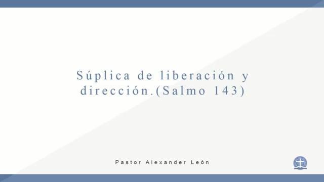 Pastor Alexander León - Súplica de liberación y dirección (Salmo 143)