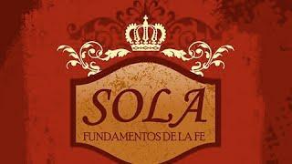 """""""Sola - Fundamentos de la fe"""" -3 - """"Sólo Gracia"""""""