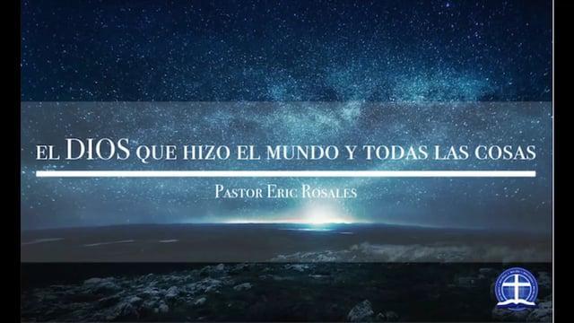 Pastor Eric Rosales - El Dios Que Hizo el Mundo y Todas Las Cosas: Clase 10.